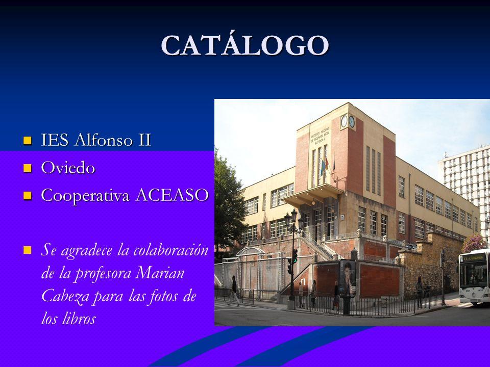 CATÁLOGO IES Alfonso II IES Alfonso II Oviedo Oviedo Cooperativa ACEASO Cooperativa ACEASO Se agradece la colaboración de la profesora Marian Cabeza p