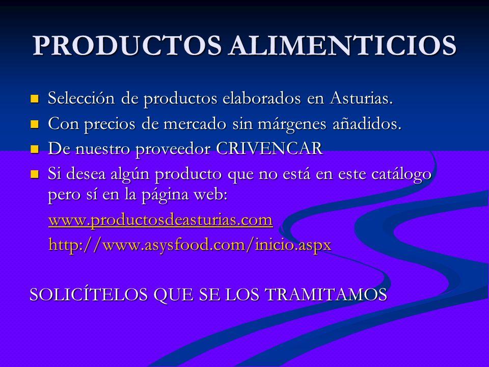 PRODUCTOS ALIMENTICIOS Selección de productos elaborados en Asturias. Selección de productos elaborados en Asturias. Con precios de mercado sin márgen