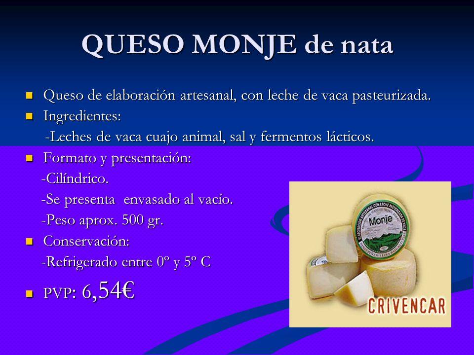 QUESO MONJE de nata Queso de elaboración artesanal, con leche de vaca pasteurizada. Queso de elaboración artesanal, con leche de vaca pasteurizada. In