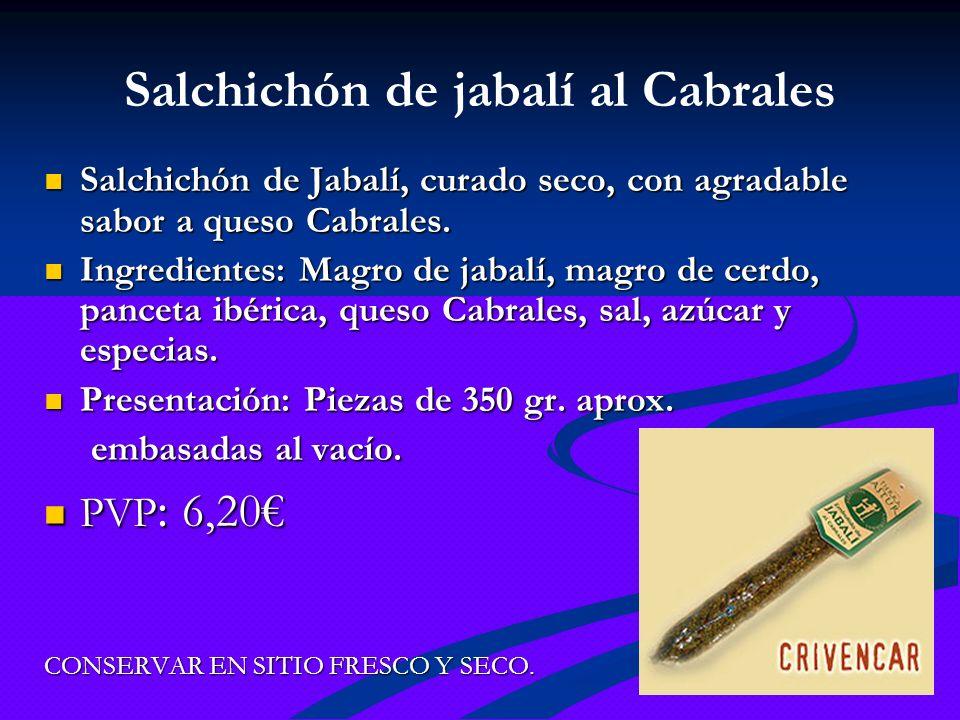 Salchichón de jabalí al Cabrales Salchichón de Jabalí, curado seco, con agradable sabor a queso Cabrales. Salchichón de Jabalí, curado seco, con agrad