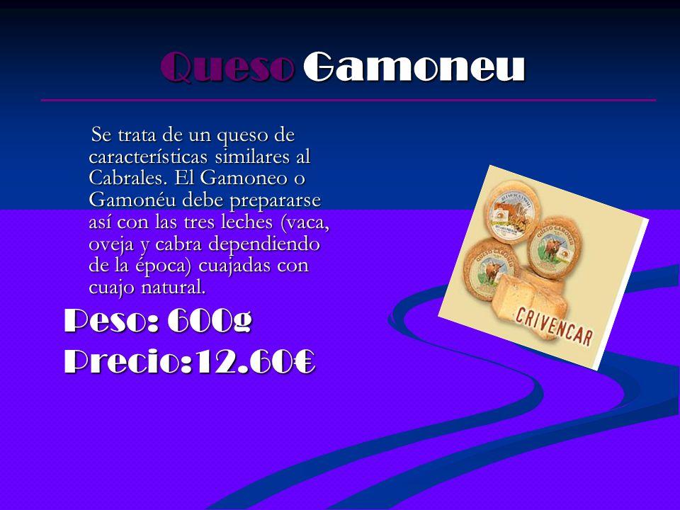 Queso Gamoneu Queso Gamoneu Se trata de un queso de características similares al Cabrales. El Gamoneo o Gamonéu debe prepararse así con las tres leche