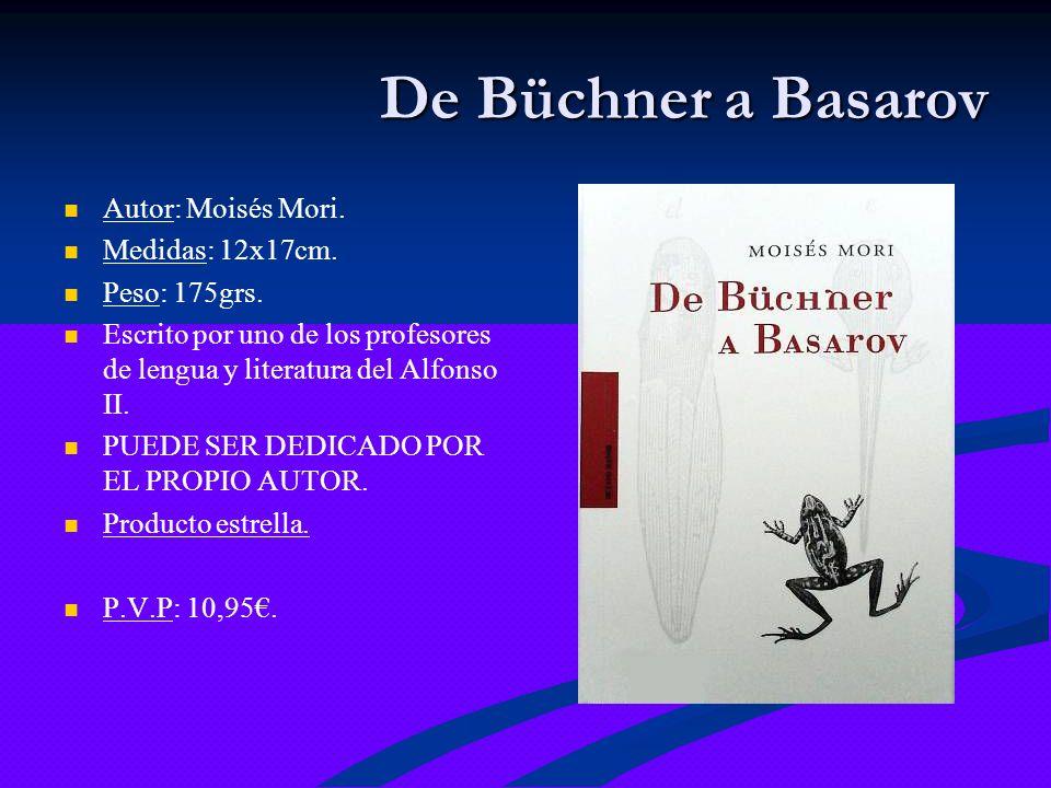 De Büchner a Basarov Autor: Moisés Mori. Medidas: 12x17cm. Peso: 175grs. Escrito por uno de los profesores de lengua y literatura del Alfonso II. PUED