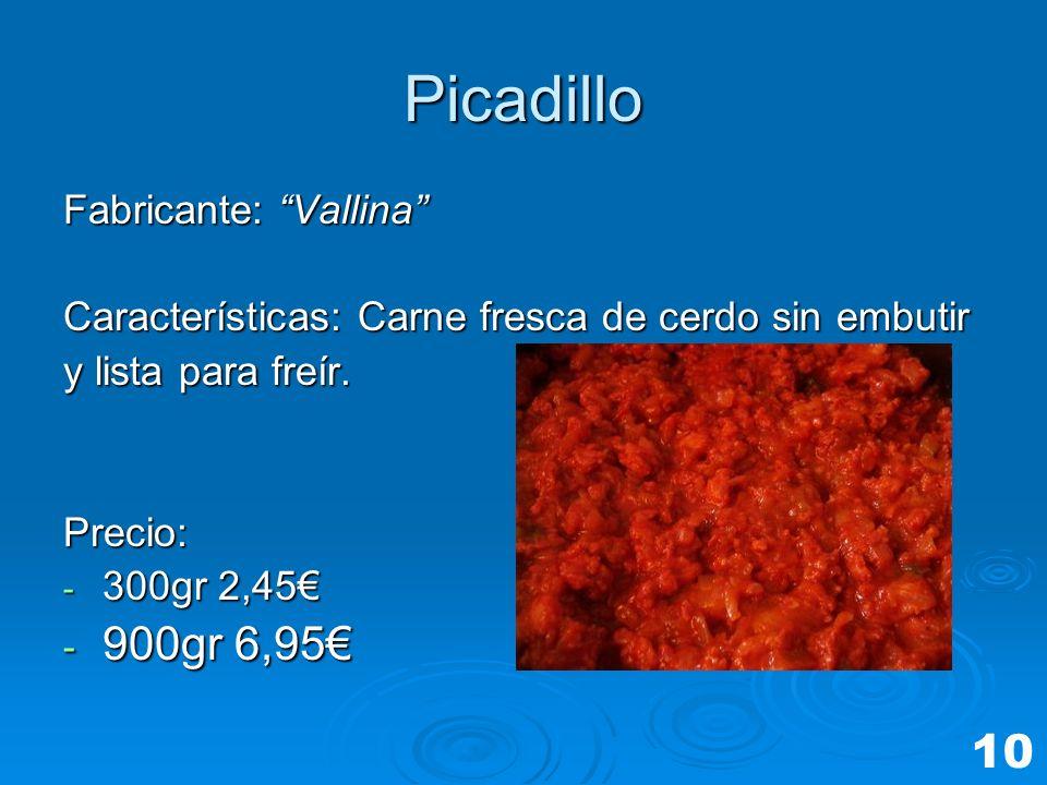 Picadillo Fabricante: Vallina Características: Carne fresca de cerdo sin embutir y lista para freír. Precio: - 300gr 2,45 - 900gr 6,95 10