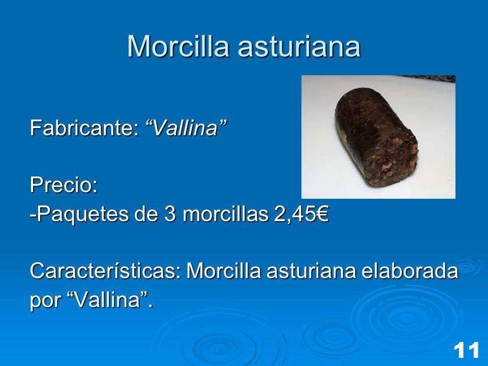 Morcilla asturiana Fabricante: Vallina Precio: -Paquetes de 3 morcillas 2,45 Características: Morcilla asturiana elaborada por Vallina. 11