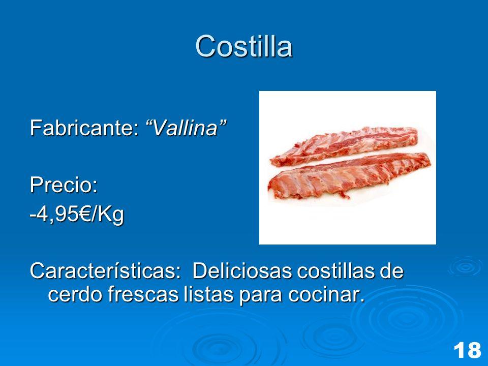 Costilla Fabricante: Vallina Precio:-4,95/Kg Características: Deliciosas costillas de cerdo frescas listas para cocinar. 18