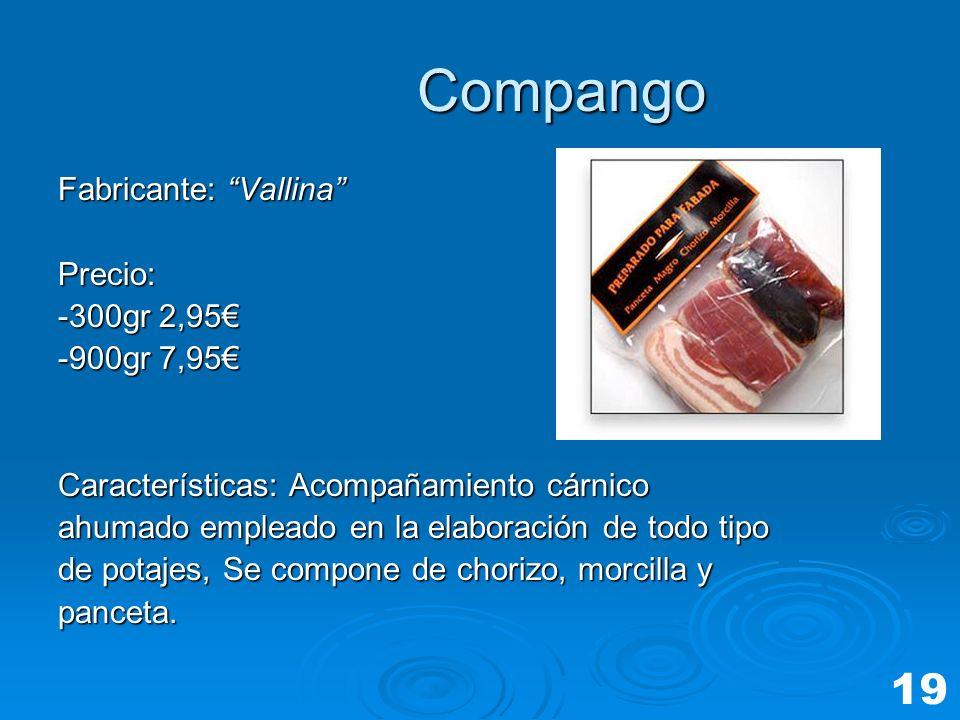 Compango Compango Fabricante: Vallina Precio: -300gr 2,95 -900gr 7,95 Características: Acompañamiento cárnico ahumado empleado en la elaboración de to