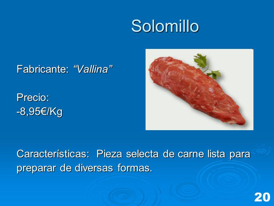 Solomillo Solomillo Fabricante: Vallina Precio:-8,95/Kg Características: Pieza selecta de carne lista para preparar de diversas formas. 20