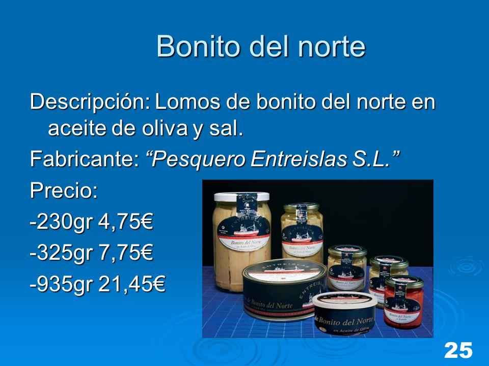 Bonito del norte Bonito del norte Descripción: Lomos de bonito del norte en aceite de oliva y sal. Fabricante: Pesquero Entreislas S.L. Precio: -230gr