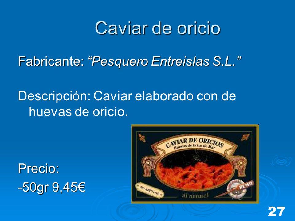 Caviar de oricio Caviar de oricio Fabricante: Pesquero Entreislas S.L. Descripción: Caviar elaborado con de huevas de oricio.Precio: -50gr 9,45 27