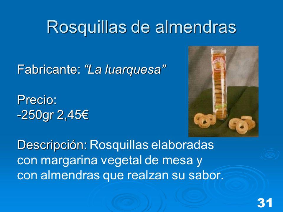 Rosquillas de almendras Fabricante: La luarquesa Precio: -250gr 2,45 Descripción: Descripción: Rosquillas elaboradas con margarina vegetal de mesa y c