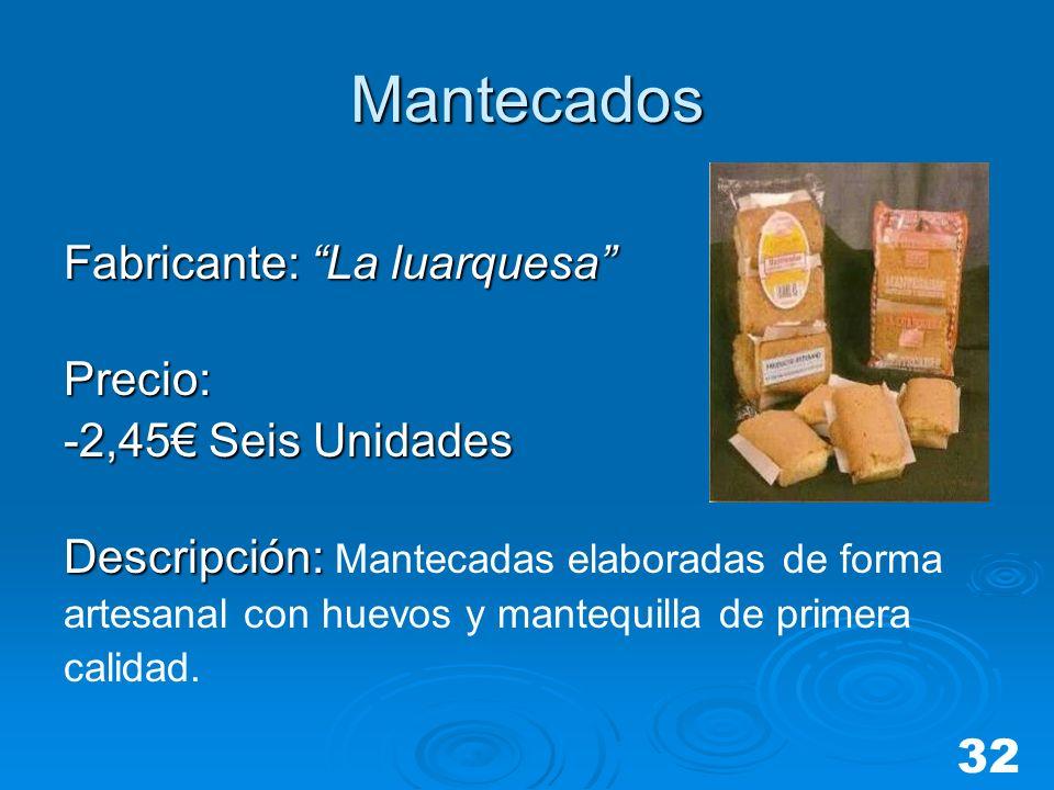 Mantecados Fabricante: La luarquesa Precio: -2,45 Seis Unidades Descripción: Descripción: Mantecadas elaboradas de forma artesanal con huevos y manteq