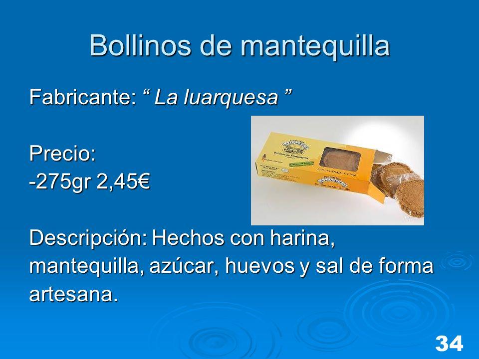 Bollinos de mantequilla Fabricante: La luarquesa Fabricante: La luarquesa Precio: -275gr 2,45 Descripción: Hechos con harina, mantequilla, azúcar, hue