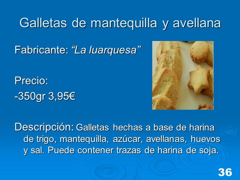 Galletas de mantequilla y avellana Fabricante: La luarquesa Precio: -350gr 3,95 Descripción: Galletas hechas a base de harina de trigo, mantequilla, a