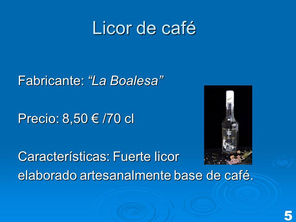 Licor de café Fabricante: La Boalesa Precio: 8,50 /70 cl Características: Fuerte licor elaborado artesanalmente base de café. 5
