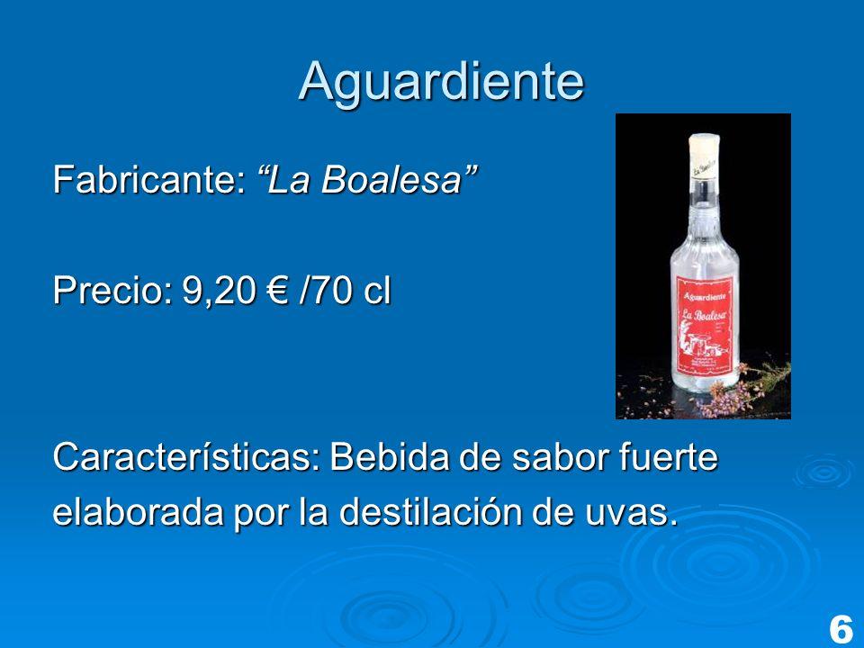 Aguardiente Fabricante: La Boalesa Precio: 9,20 /70 cl Características: Bebida de sabor fuerte elaborada por la destilación de uvas. 6