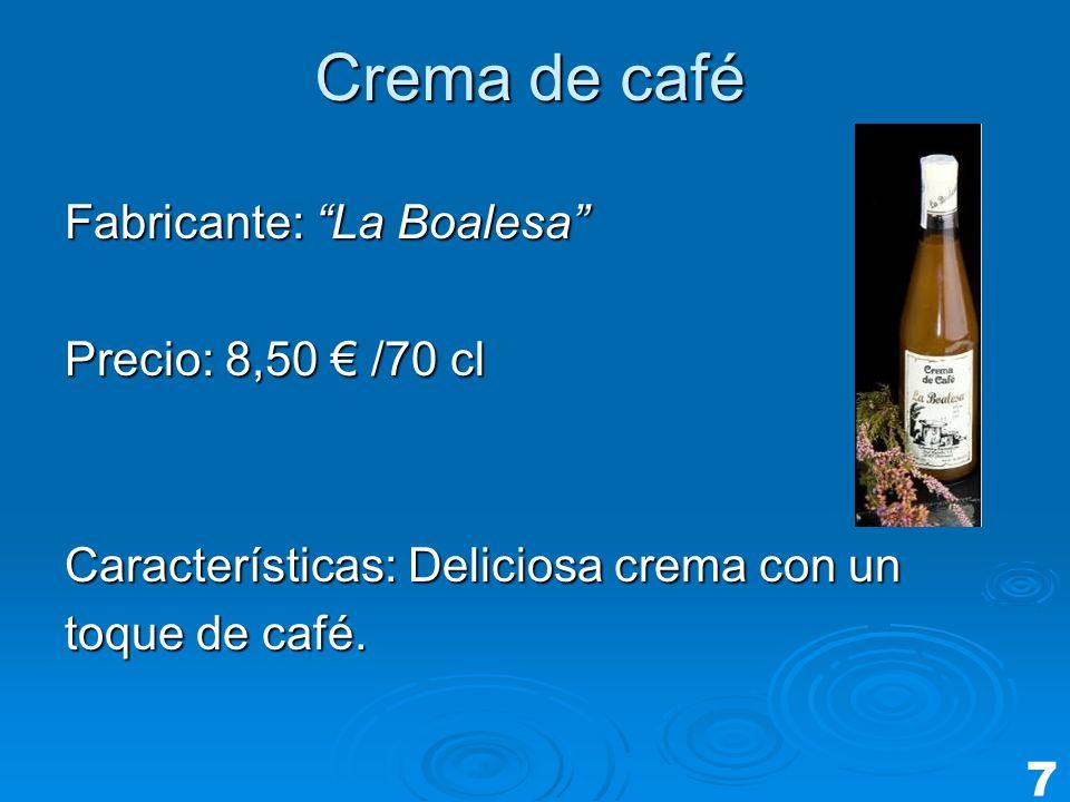 Crema de café Fabricante: La Boalesa Precio: 8,50 /70 cl Características: Deliciosa crema con un toque de café. 7