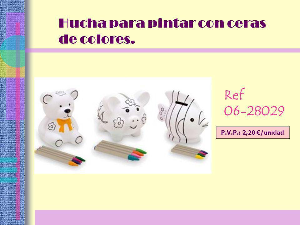 Hucha para pintar con ceras de colores. Ref 06-28029 P.V.P.: 2,20 /unidad