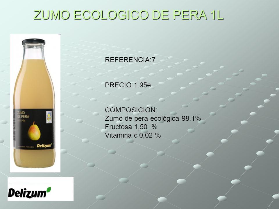 ZUMO ECOLOGICO DE PERA 1L REFERENCIA:7 PRECIO:1.95e COMPOSICION: Zumo de pera ecológica 98.1% Fructosa 1,50 % Vitamina c 0,02 %