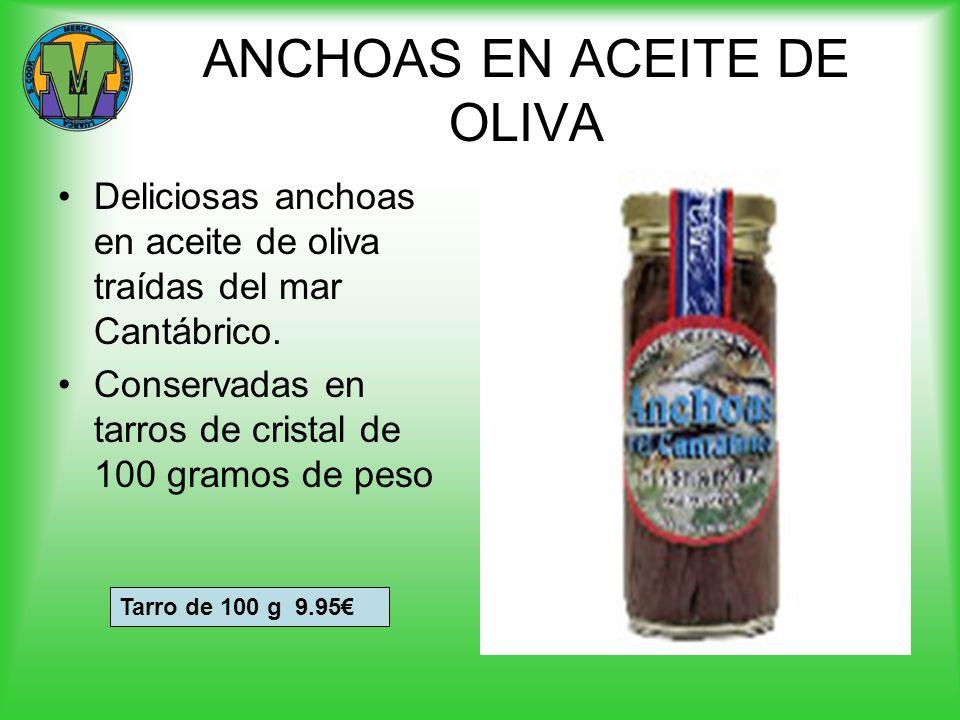 ANCHOAS EN ACEITE DE OLIVA Deliciosas anchoas en aceite de oliva traídas del mar Cantábrico. Conservadas en tarros de cristal de 100 gramos de peso Ta