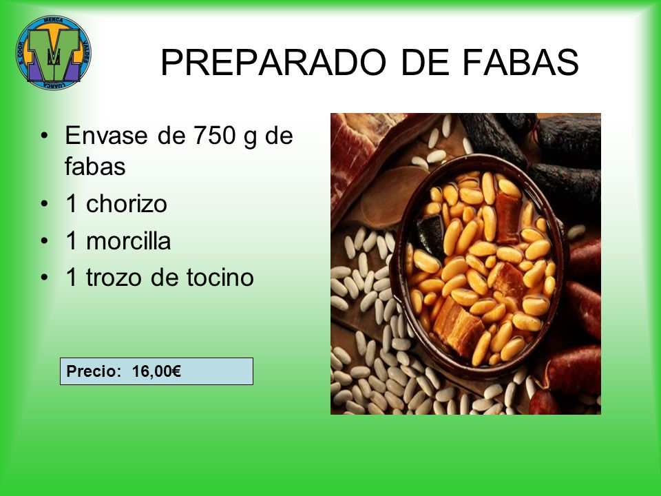PREPARADO DE FABAS Envase de 750 g de fabas 1 chorizo 1 morcilla 1 trozo de tocino Precio: 16,00