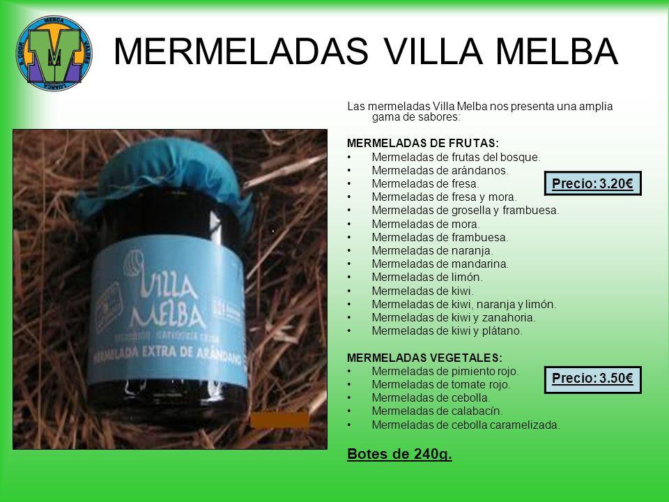 MERMELADAS VILLA MELBA Las mermeladas Villa Melba nos presenta una amplia gama de sabores: MERMELADAS DE FRUTAS: Mermeladas de frutas del bosque. Merm