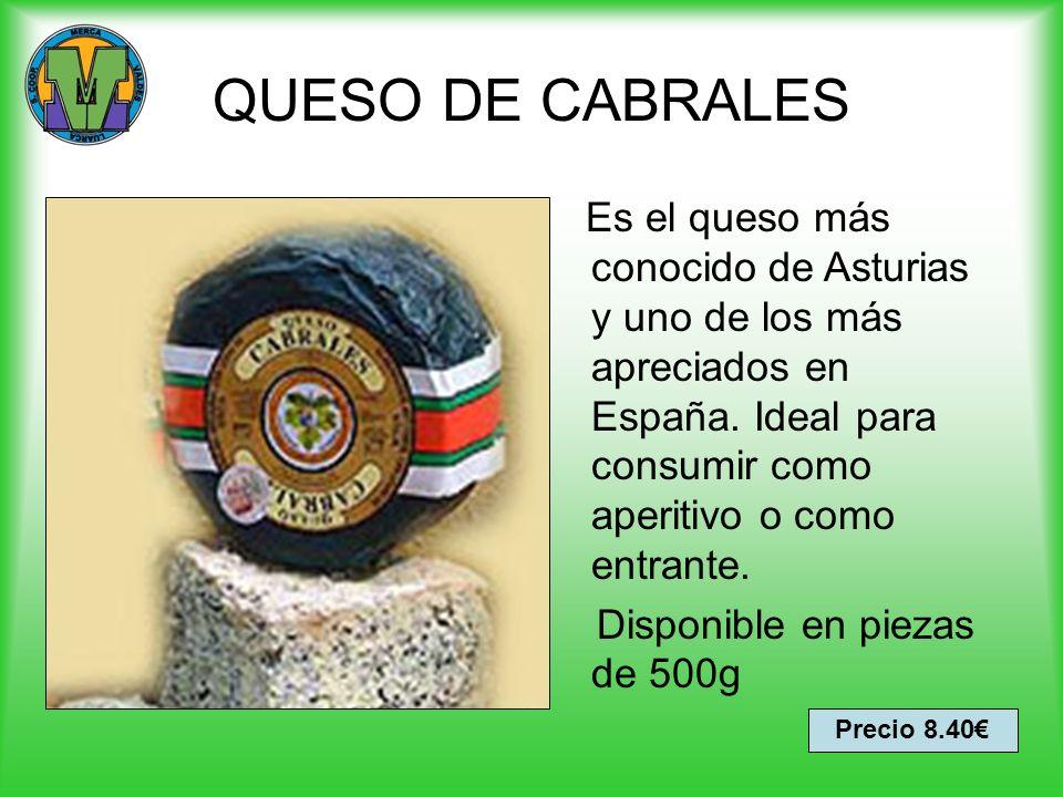 QUESO DE CABRALES Precio 8.40 Es el queso más conocido de Asturias y uno de los más apreciados en España. Ideal para consumir como aperitivo o como en