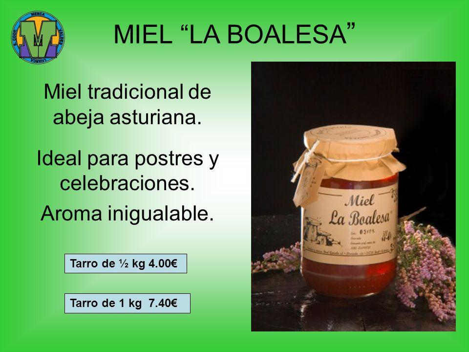 MIEL LA BOALESA Miel tradicional de abeja asturiana. Ideal para postres y celebraciones. Aroma inigualable. Tarro de ½ kg 4.00 Tarro de 1 kg 7.40