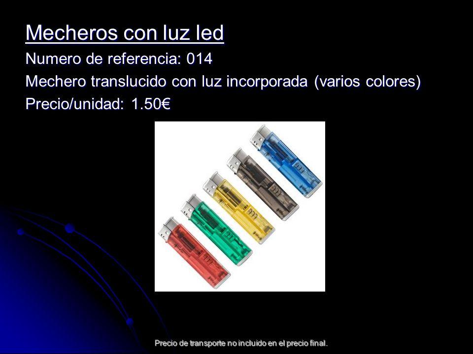 Mecheros con luz led Numero de referencia: 014 Mechero translucido con luz incorporada (varios colores) Precio/unidad: 1.50