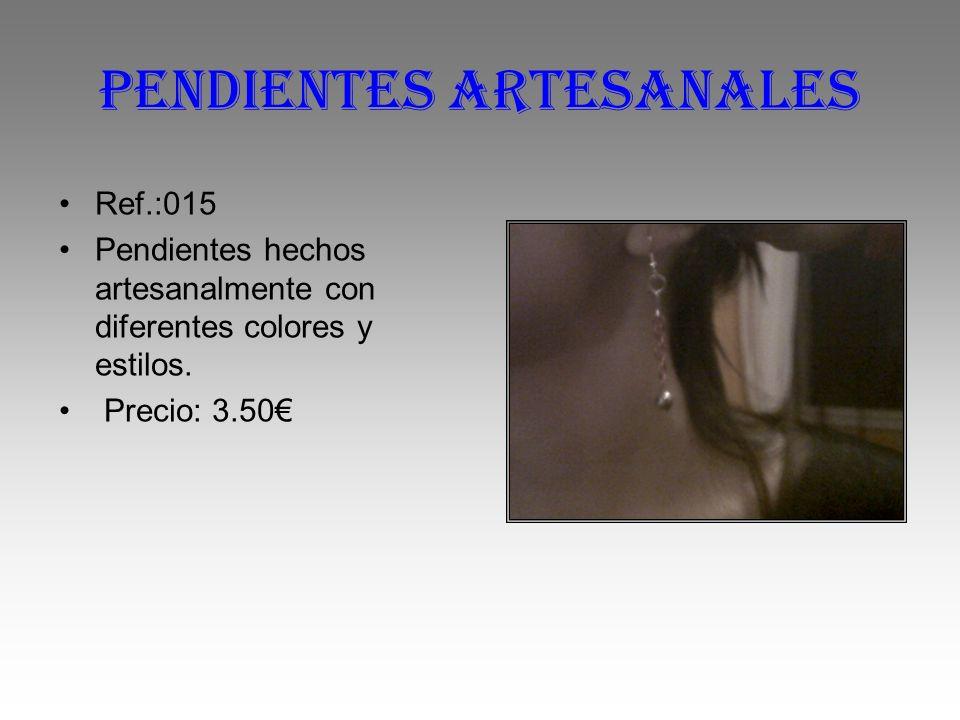 Pendientes artesanales Ref.:015 Pendientes hechos artesanalmente con diferentes colores y estilos. Precio: 3.50