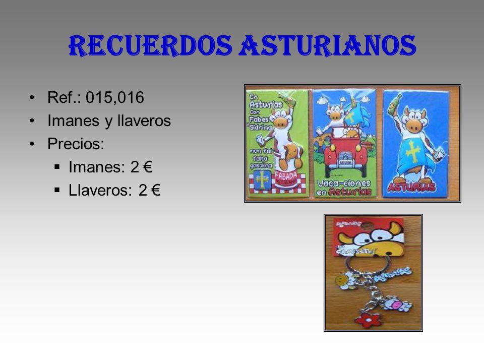 RECUERDOS ASTURIANOS Ref.: 015,016 Imanes y llaveros Precios: Imanes: 2 Llaveros: 2