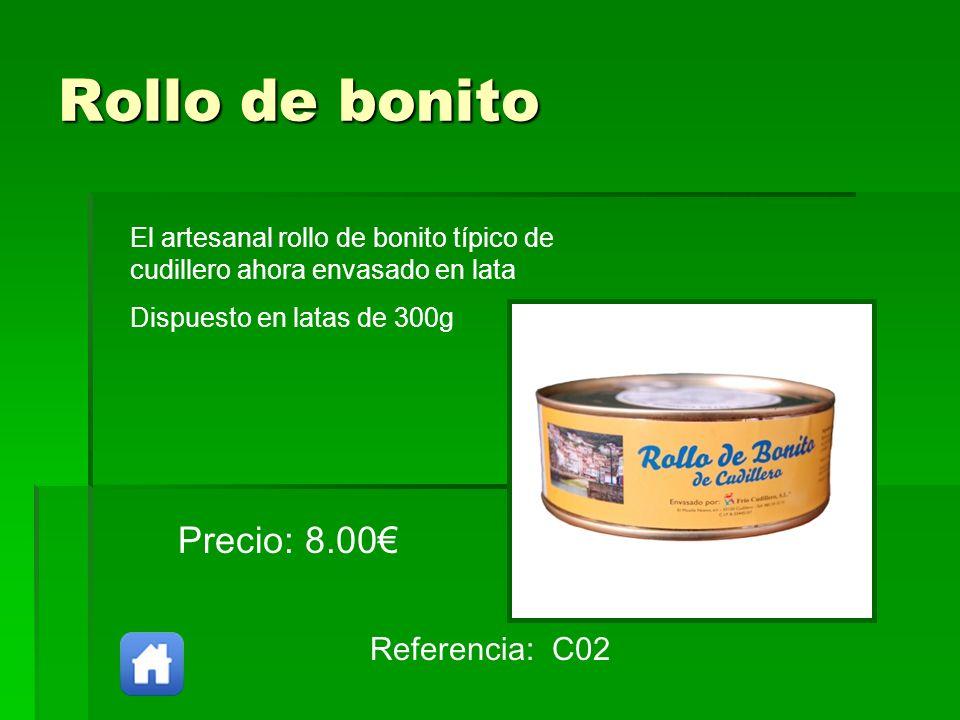 Rollo de bonito Referencia: C02 Precio: 8.00 El artesanal rollo de bonito típico de cudillero ahora envasado en lata Dispuesto en latas de 300g