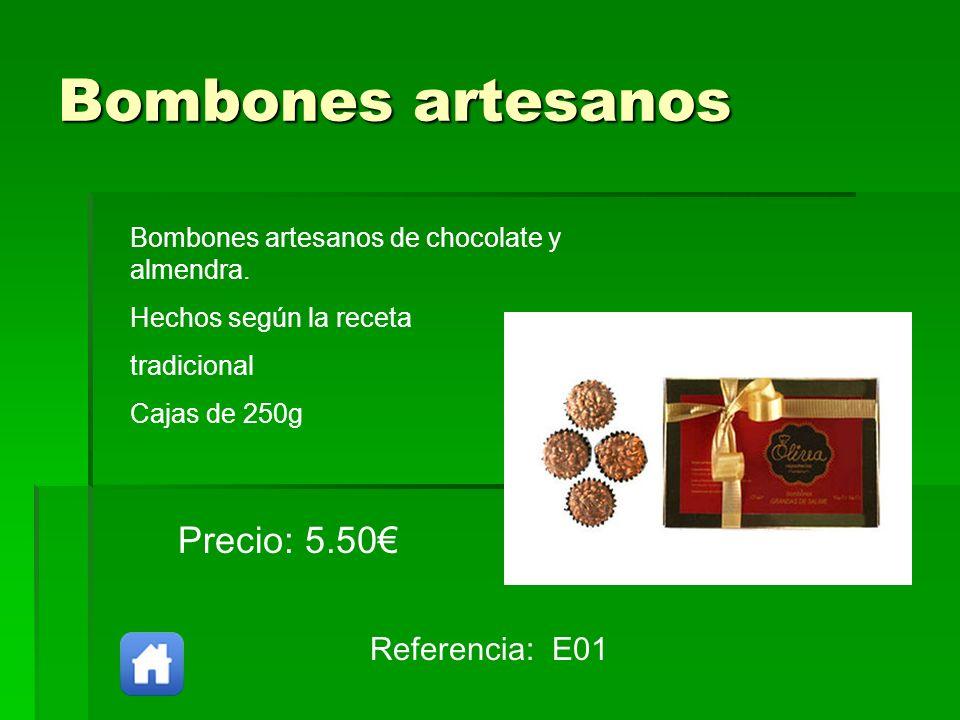 Bombones artesanos Referencia: E01 Precio: 5.50 Bombones artesanos de chocolate y almendra. Hechos según la receta tradicional Cajas de 250g