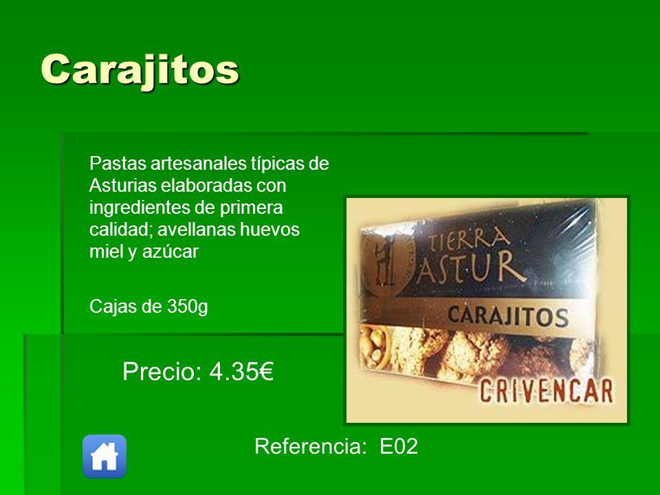 Carajitos Referencia: E02 Precio: 4.35 Pastas artesanales típicas de Asturias elaboradas con ingredientes de primera calidad; avellanas huevos miel y
