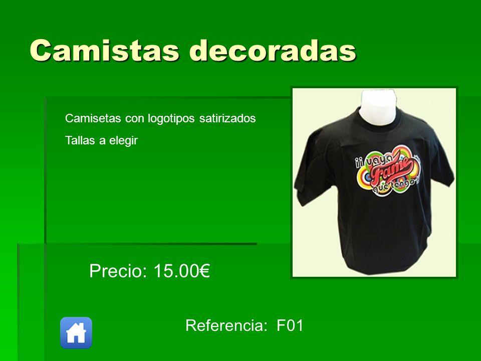 Camistas decoradas Referencia: F01 Precio: 15.00 Camisetas con logotipos satirizados Tallas a elegir