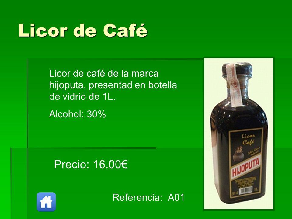 Licor de Café Referencia: A01 Precio: 16.00 Licor de café de la marca hijoputa, presentad en botella de vidrio de 1L. Alcohol: 30%