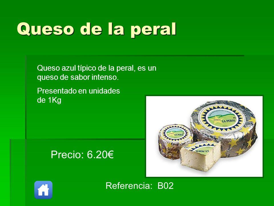 Queso de la peral Referencia: B02 Precio: 6.20 Queso azul típico de la peral, es un queso de sabor intenso. Presentado en unidades de 1Kg