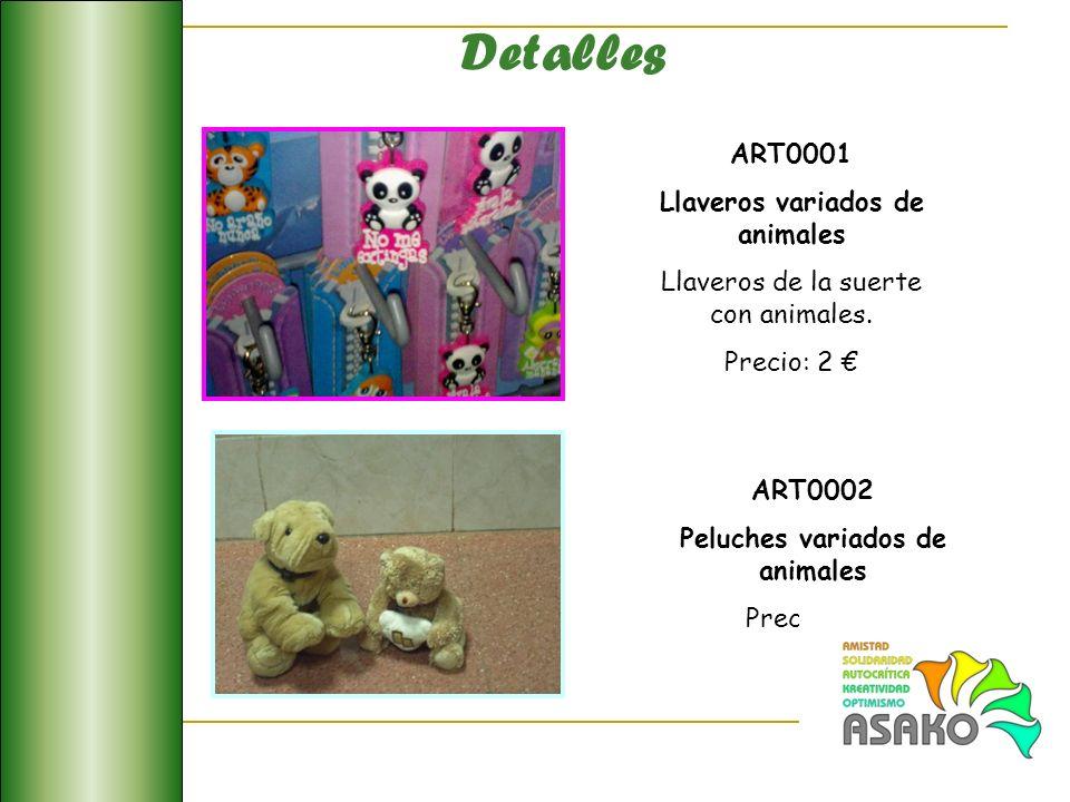 ART0001 Llaveros variados de animales Llaveros de la suerte con animales. Precio: 2 Detalles ART0002 Peluches variados de animales Precio: 7