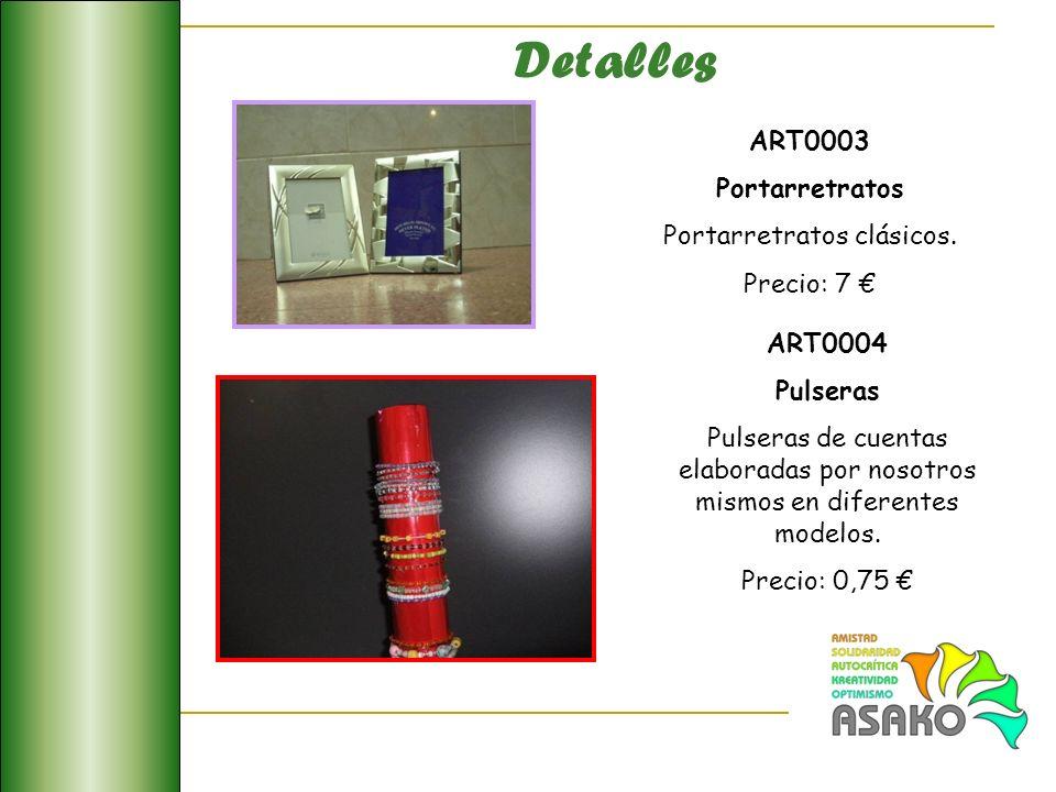 ART0003 Portarretratos Portarretratos clásicos. Precio: 7 ART0004 Pulseras Pulseras de cuentas elaboradas por nosotros mismos en diferentes modelos. P