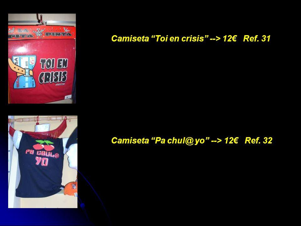 Camiseta Toi en crisis --> 12 Ref. 31 Camiseta Pa chul@ yo --> 12 Ref. 32