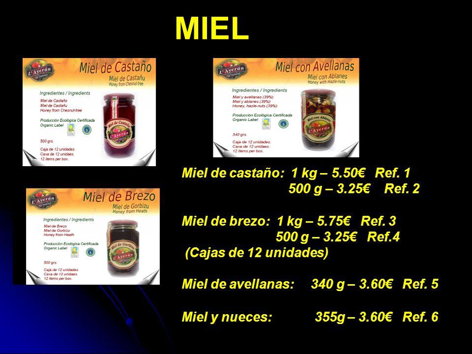 MIEL Miel de castaño: 1 kg – 5.50 Ref. 1 500 g – 3.25 Ref. 2 Miel de brezo: 1 kg – 5.75 Ref. 3 500 g – 3.25 Ref.4 (Cajas de 12 unidades) Miel de avell