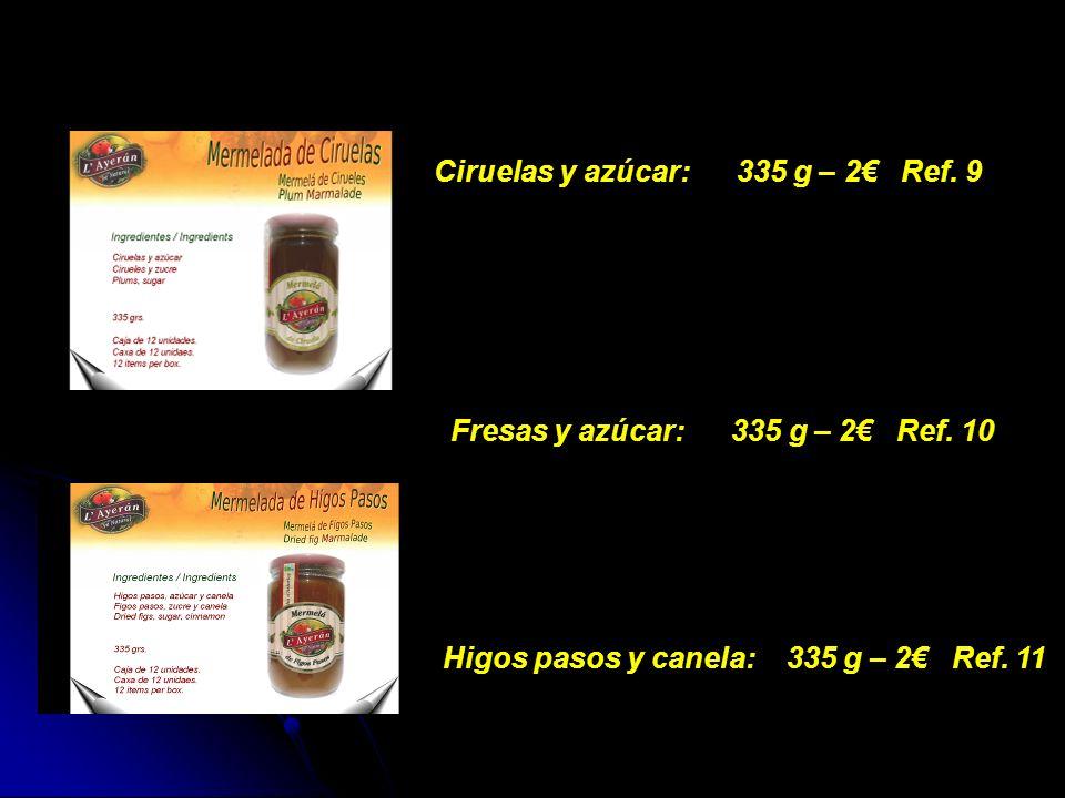 Ciruelas y azúcar: 335 g – 2 Ref. 9 Fresas y azúcar: 335 g – 2 Ref. 10 Higos pasos y canela: 335 g – 2 Ref. 11
