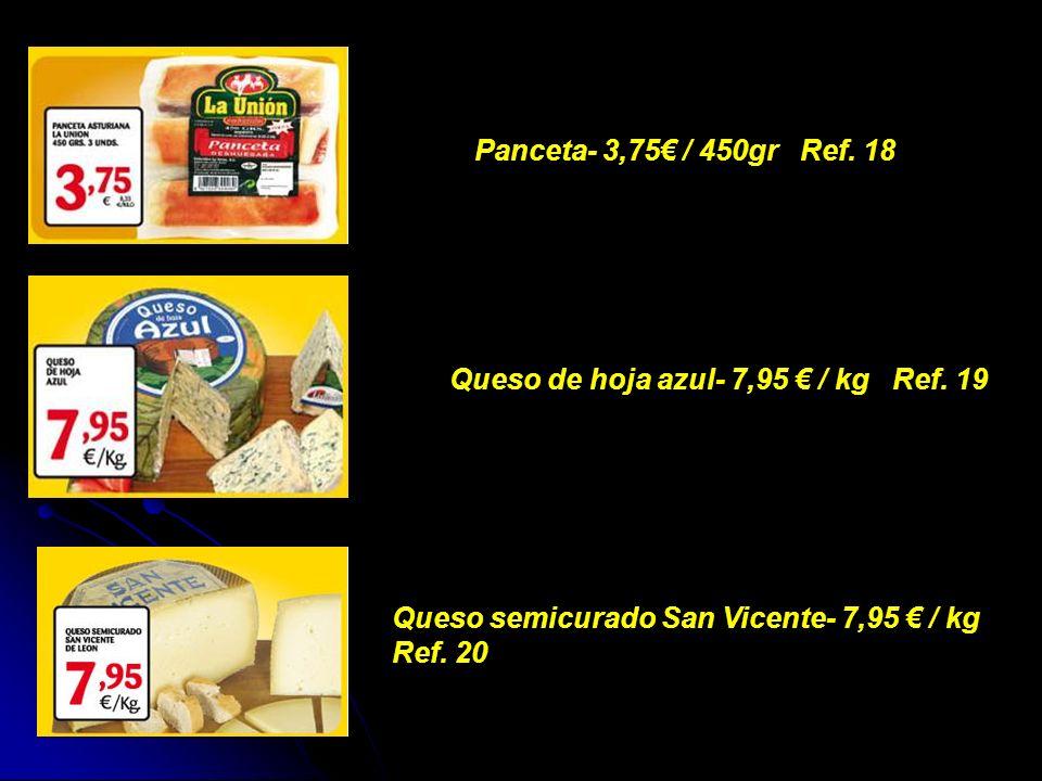 Panceta- 3,75 / 450gr Ref. 18 Queso de hoja azul- 7,95 / kg Ref. 19 Queso semicurado San Vicente- 7,95 / kg Ref. 20