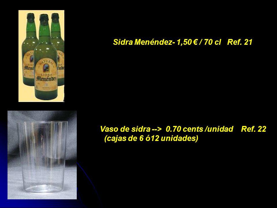 Sidra Menéndez- 1,50 / 70 cl Ref. 21 Vaso de sidra --> 0.70 cents /unidad Ref. 22 (cajas de 6 ó12 unidades)