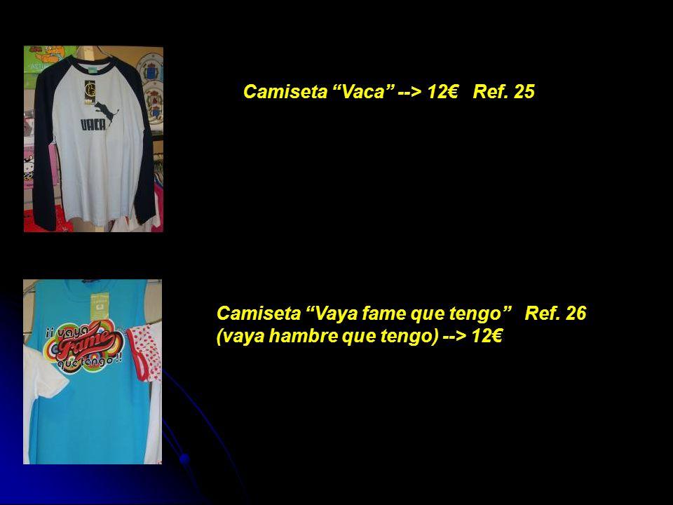 Camiseta Vaca --> 12 Ref. 25 Camiseta Vaya fame que tengo Ref. 26 (vaya hambre que tengo) --> 12
