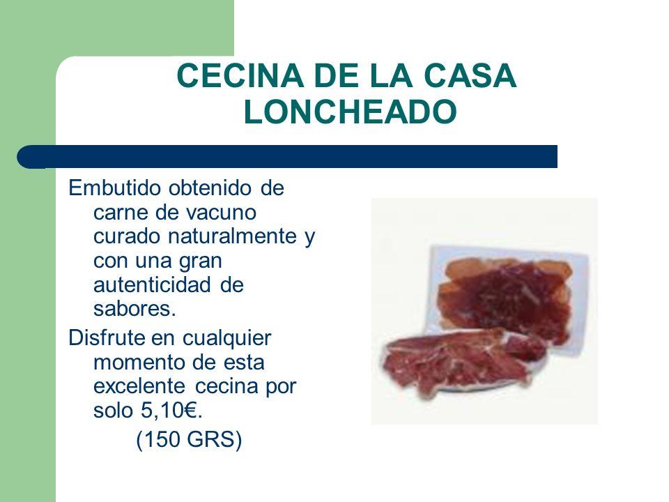 CECINA DE LA CASA LONCHEADO Embutido obtenido de carne de vacuno curado naturalmente y con una gran autenticidad de sabores. Disfrute en cualquier mom