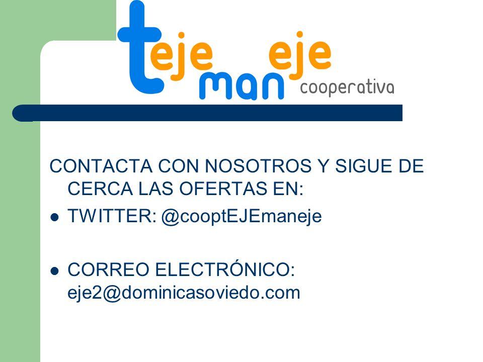CONTACTA CON NOSOTROS Y SIGUE DE CERCA LAS OFERTAS EN: TWITTER: @cooptEJEmaneje CORREO ELECTRÓNICO: eje2@dominicasoviedo.com