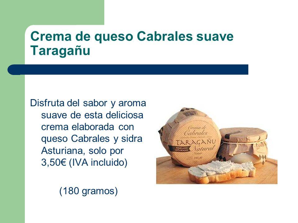Crema de queso Cabrales suave Taragañu Disfruta del sabor y aroma suave de esta deliciosa crema elaborada con queso Cabrales y sidra Asturiana, solo p