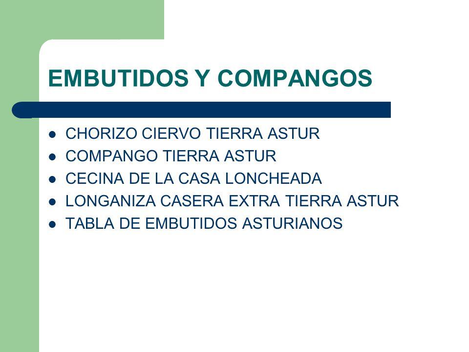 EMBUTIDOS Y COMPANGOS CHORIZO CIERVO TIERRA ASTUR COMPANGO TIERRA ASTUR CECINA DE LA CASA LONCHEADA LONGANIZA CASERA EXTRA TIERRA ASTUR TABLA DE EMBUT
