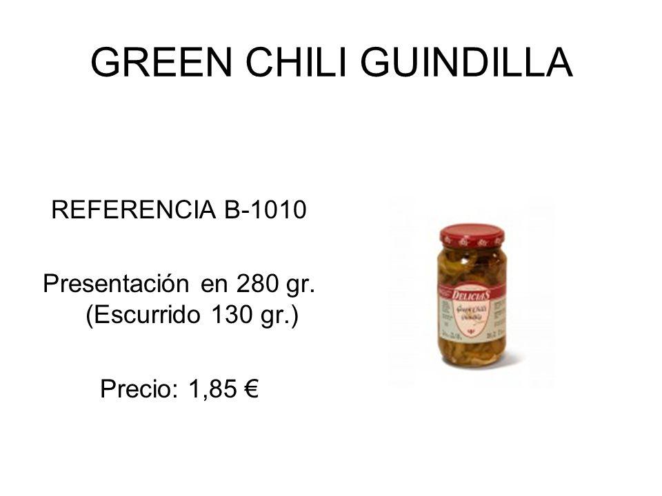 GREEN CHILI GUINDILLA REFERENCIA B-1010 Presentación en 280 gr. (Escurrido 130 gr.) Precio: 1,85