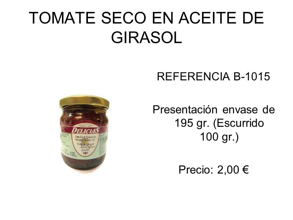 TOMATE SECO EN ACEITE DE GIRASOL REFERENCIA B-1015 Presentación envase de 195 gr. (Escurrido 100 gr.) Precio: 2,00